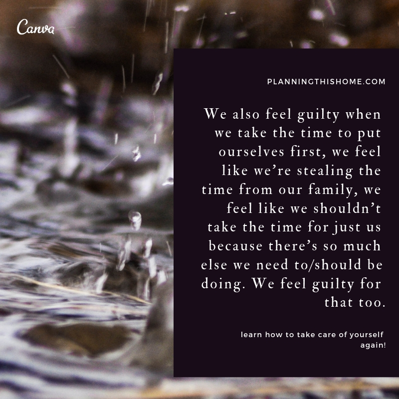 We also feel guilty when we take the time to put ourselves first, we feel like we're stealing the time from our family, we feel like we shouldn't take the time for just us because there's so much else we need to_sh