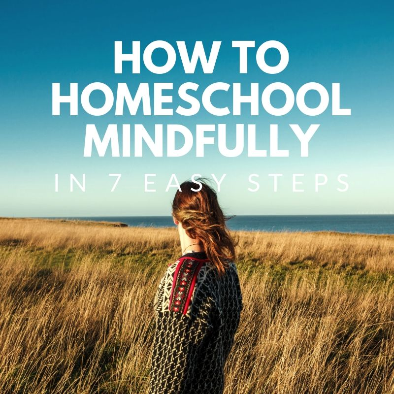 How to homeschool mindfully